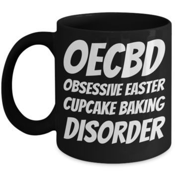 Black Baking Holiday Coffee Cup Gift For Him Her Funny Sayings OECBD Obsessive Easter Cupcake Baking Disorder Chocolate Easter Hunt Jar