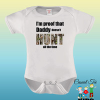 I'm Proof That Daddy Doesn't Hunt All The Time Funny Baby Boy / Girl Baby Bodysuit or Toddler Tee, Hunting Baby, Baby Hunter, Gender Neutral