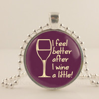 """I feel better after I wine a little. Purple, 1"""" glass and metal Pendant necklace Jewelry."""