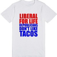 LIBERAL FOR LIFE REPUBLICANS DON'T LIKE TACOS | T-Shirt | SKREENED