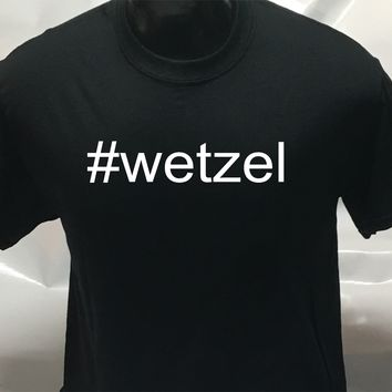 #wetzel funny sarcastic men's woman's T Shirt