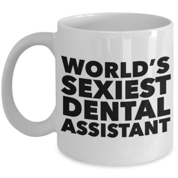 World's Sexiest Dental Assistant Mug Sexy Gift Ceramic Coffee Cup