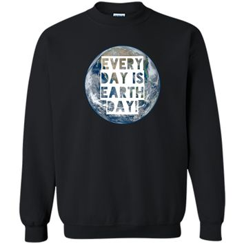 Every Day is Earth Day t-shirt earthy hippie love crunchy Printed Crewneck Pullover Sweatshirt 8 oz