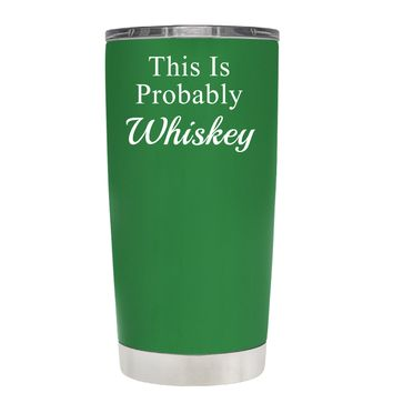 This is Probably Whiskey on Kelly Green 20 oz Tumbler Cup