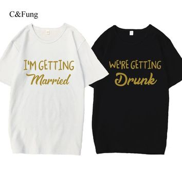 I'm Getting Married So We're Getting Drunk T-Shirt Bachelorette Party Shirts