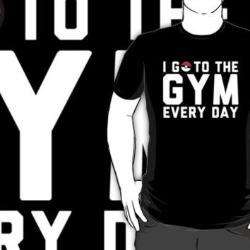 I Go To The Gym Every Day - Geeky Pokemon Workout Inspiration Shirt