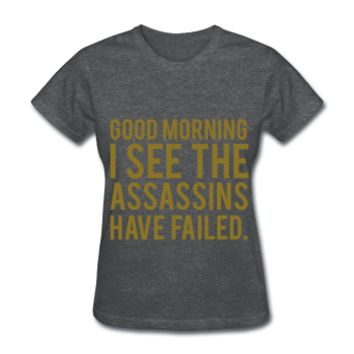 GOLD! Good Morning I See The Assassins Have Failed, Women's T-Shirt