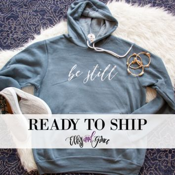 Ready to Ship - Be Still Hoodie