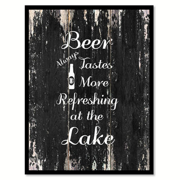 Beer always tastes more refreshing at the lake Motivational Quote Saying Canvas Print with Picture Frame Home Decor Wall Art