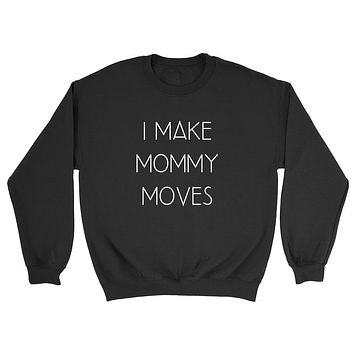 I make mommy moves, funny mom sweater, mom of girls and boys Crewneck Sweatshirt