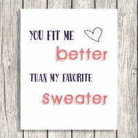 Song Lyrics Typography - You Fit Me Better Than My Favorite Sweater - Typographic Wall Art, Home Decor - Printable Digital File Download
