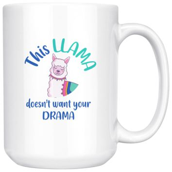 This Llama Doesn't Want Your Drama, Funny 15oz. Ceramic White Mug, Llama Gift