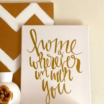 Home is wherever I'm with you- hand lettered canvas