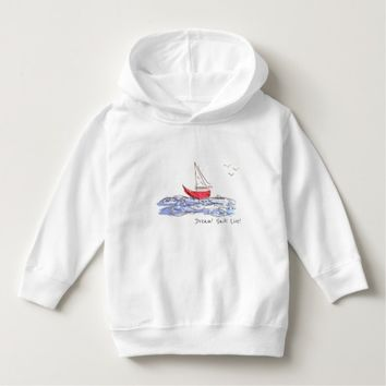 Dream Sail Live Sea Boat Seagulls Toddler Hoodie