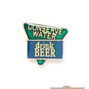 Conserve Water, Drink Beer Vintage Pin