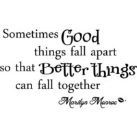 #2 Sometimes good things fall apart so that better things Can fall together. Marilyn Monroe wall art wall saying quote