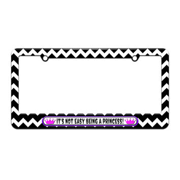 It's Not Easy Being a Princess - Pink - License Plate Tag Frame - Black Chevrons Design