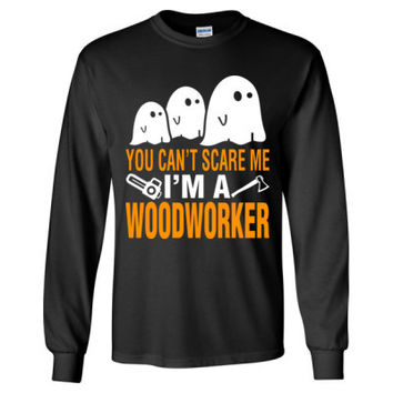Halloween You Cant Scare Me I Am A Woodworker - Long Sleeve T-Shirt