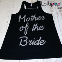 Mother Of the Bride Flowy Tank. Wedding Gift . Bridesmaid tank. Bachelorette party.Glitter. Maid of Honor. Mother of the Groom.Wedding gift.