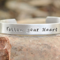 Follow your Heart - Hand stamped Bracelet - Cuff - Custom bracelet
