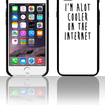 I'm Alot Cooler On The Internet 5 5s 6 6plus phone cases