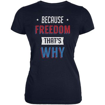 4th of July Because Freedom Juniors Soft T Shirt