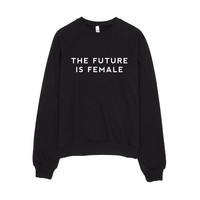 Tumblr - Feminist -Feminist - Ariana Grande - Sweatshirt - The Future is Female Shirt - Girl Power - GRL PWR - American Apparel Sweatshirt