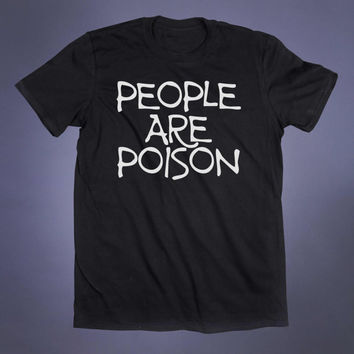 People Are Poison Slogan Tee Anti Social Grunge Sarcastic Alternative Clothing Punk Goth Emo Tumblr T-shirt