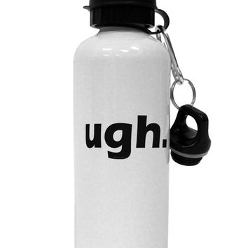 ugh funny text Aluminum 600ml Water Bottle by TooLoud
