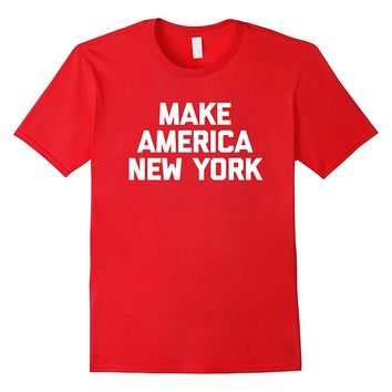 Make America New York T-Shirt funny saying political novelty