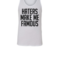 Haters Make Me Famous - Unisex Tank