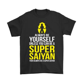 PEAPCV3 Be Yourself Unless You Can Be Super Saiyan Shirts