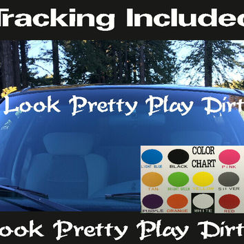 Look Pretty Play Dirty Windshield Visor Die Cut Vinyl Decal Sticker TS