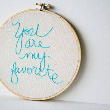 You are my favorite 6 inch round embroidery by makenziandmadilyn