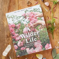 A Wilder Life: A Season-By-Season Guide To Getting In Touch With Nature By Celestine Maddy
