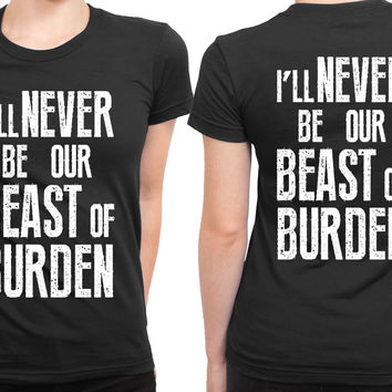 The Rolling Stones Quote I Will Never Be Our Beast Of Burden 2 Sided Womens T Shirt