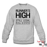 Runner's High. Still Legal in all 50 states crewneck sweatshirt