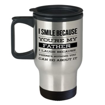 Travel Mug Gifts for Dad - I Smile Because You're My Father I Laugh Because There's Nothing You Can Do About It Stainless Steel Insulated Travel Coffee Cup with Lid