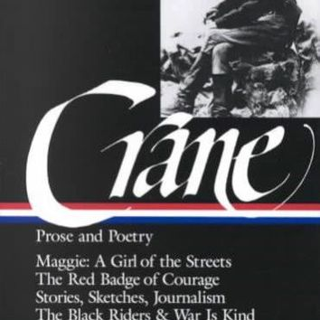 Prose and Poetry: Maggie : A Girl of the Streets, the Red Badge of Courage, Stories, Sketches and Journalism Poetry (Library of America)