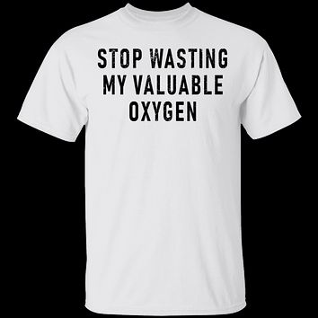 Stop Wasting My Valuable Oxygen T-Shirt