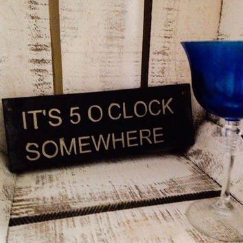 it's 5 o'clock somewhere. humorous gift. rustic sign. wine sign. kitchen sign. bar decor.