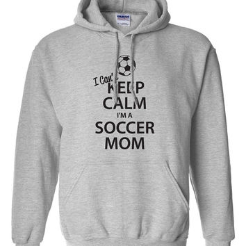 I Can't Keep Calm I'm a Soccer Mom Hoodie Proud Mom Sports Mom Varsity Mom Great Gift Idea Soccer Hoodie BD-204