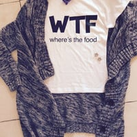 WTF where's the food white t-shirts for women tshirts shirts gifts t-shirt womens tops girls tumblr funny