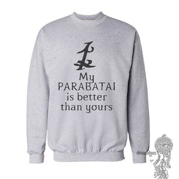 My PARABATAI is better then yours Crew neck Sweatshirt