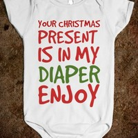 YOUR CHRISTMAS PRESENT IS IN MY DIAPER. ENJOY