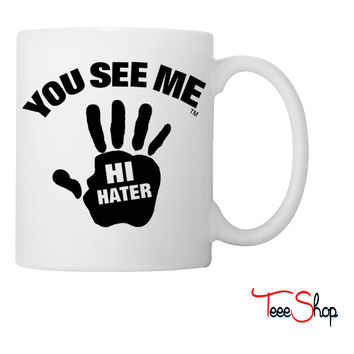 YOU SEE ME..HI HATER Coffee & Tea Mug