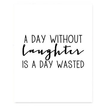 8x10 A day without laughter is a day wasted printable typography quote, INSTANT DOWNLOAD, prints and posters, black and white