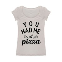 """""""YOU HAD ME at pizza"""" Tee, Ivory"""