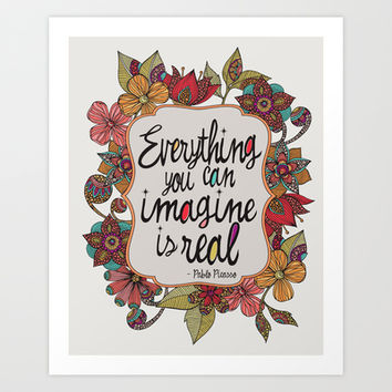 Everything you can imagine is real Art Print by Valentina Harper