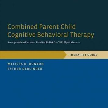 Combined Parent-Child Cognitive Behavioral Therapy: An Approach to Empower Families At-Risk for Child Physical Abuse: Therapist Guide (Programs That Work)